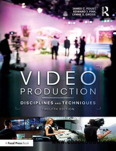 Video Production : Disciplines and Techniques, Twelfth Edition
