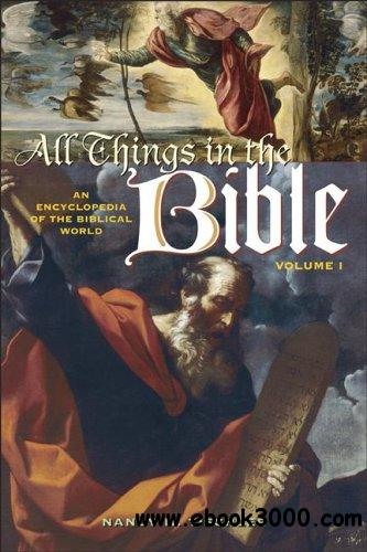All Things in the Bible: An Encyclopedia of the Biblical World Volume 1 A-L