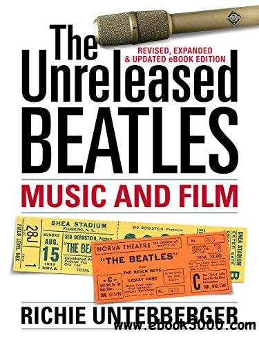 The Unreleased Beatles: Music and Film [Revised & Expanded Ebook Edition]