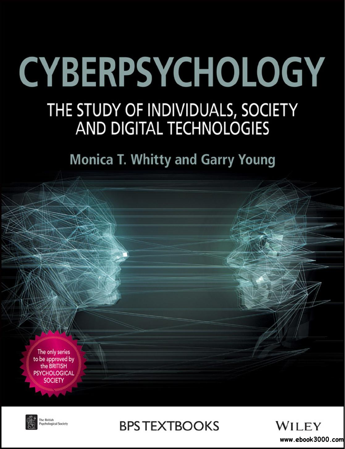 Cyberpsychology: The Study of Individuals, Society and Digital Technologies (BPS Textbooks in Psychology)