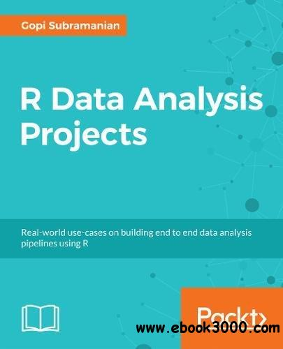 R Data Analysis Projects: Build end to end analytics systems to get deeper insights from your data