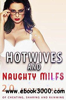 Hotwives and Naughty MILFs (20 Erotica Tales of Cheating, Sharing, and Ramming)