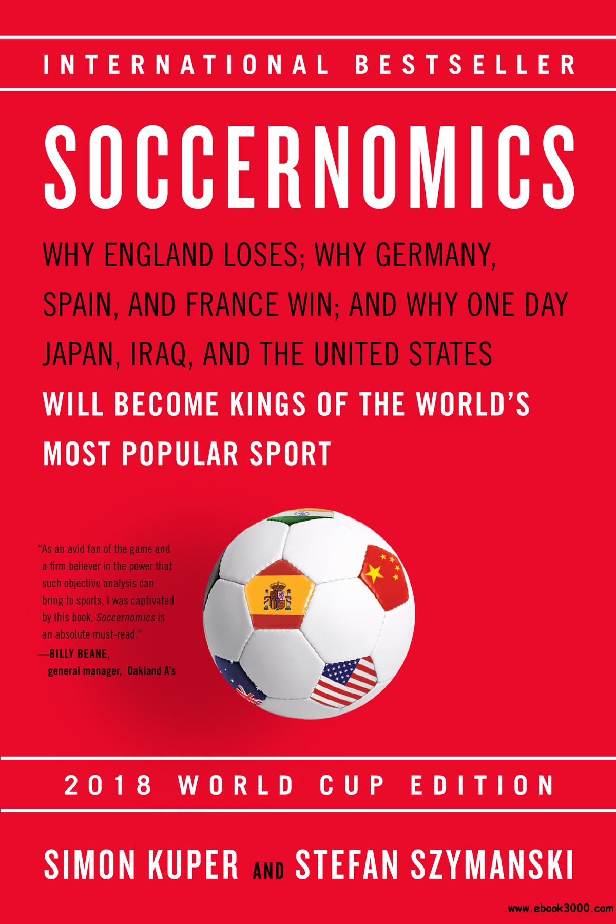 Soccernomics, 2018 World Cup  Edition: Why England Loses; Why Germany, Spain, and France Win; and Why One Day Japan, Iraq, and