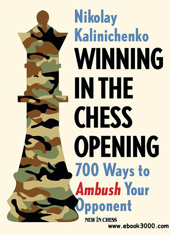 Winning in the Chess Opening: 700 Ways to Ambush Your Opponent