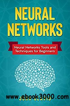 Neural Networks: Neural Networks Tools and Techniques for Beginners
