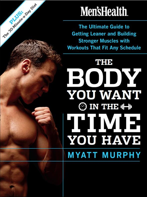 Men's Health The Body You Want in the Time You Have: The Ultimate Guide to Getting Leaner and Building Muscle with Workouts...