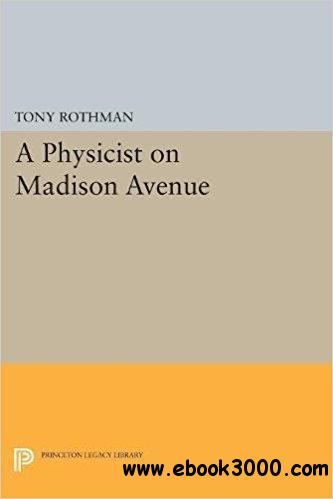A Physicist on Madison Avenue (Princeton Legacy Library)