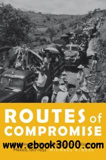 Routes of Compromise : Building Roads and Shaping the Nation in Mexico, 1917-1952