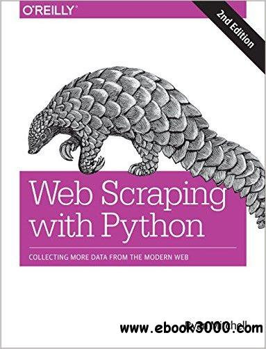Web Scraping with Python: Collecting More Data from the Modern Web, 2nd Edition