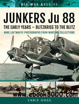 JUNKERS Ju 88 : The Early Years - Blitzkrieg to the Blitz