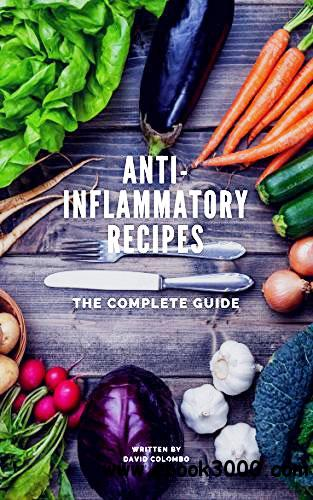 Anti-Inflammatory Recipes: The Complete Guide