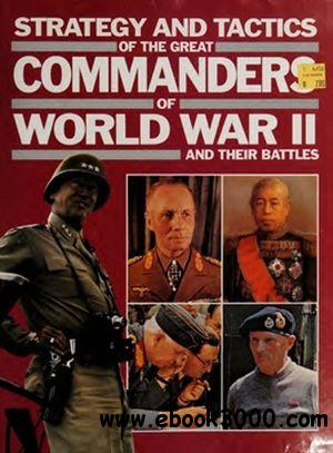 Strategy and Tactics of the Great Commanders of World War II and Their Battles