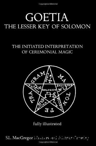 Goetia: The Lesser Key of Solomon: The Initiated Interpretation of Ceremonial Magic