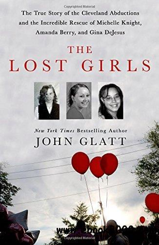 The Lost Girls: The True Story of the Cleveland Abductions and the Incredible Rescue of Michelle Knight, Amanda Berry, and Gina