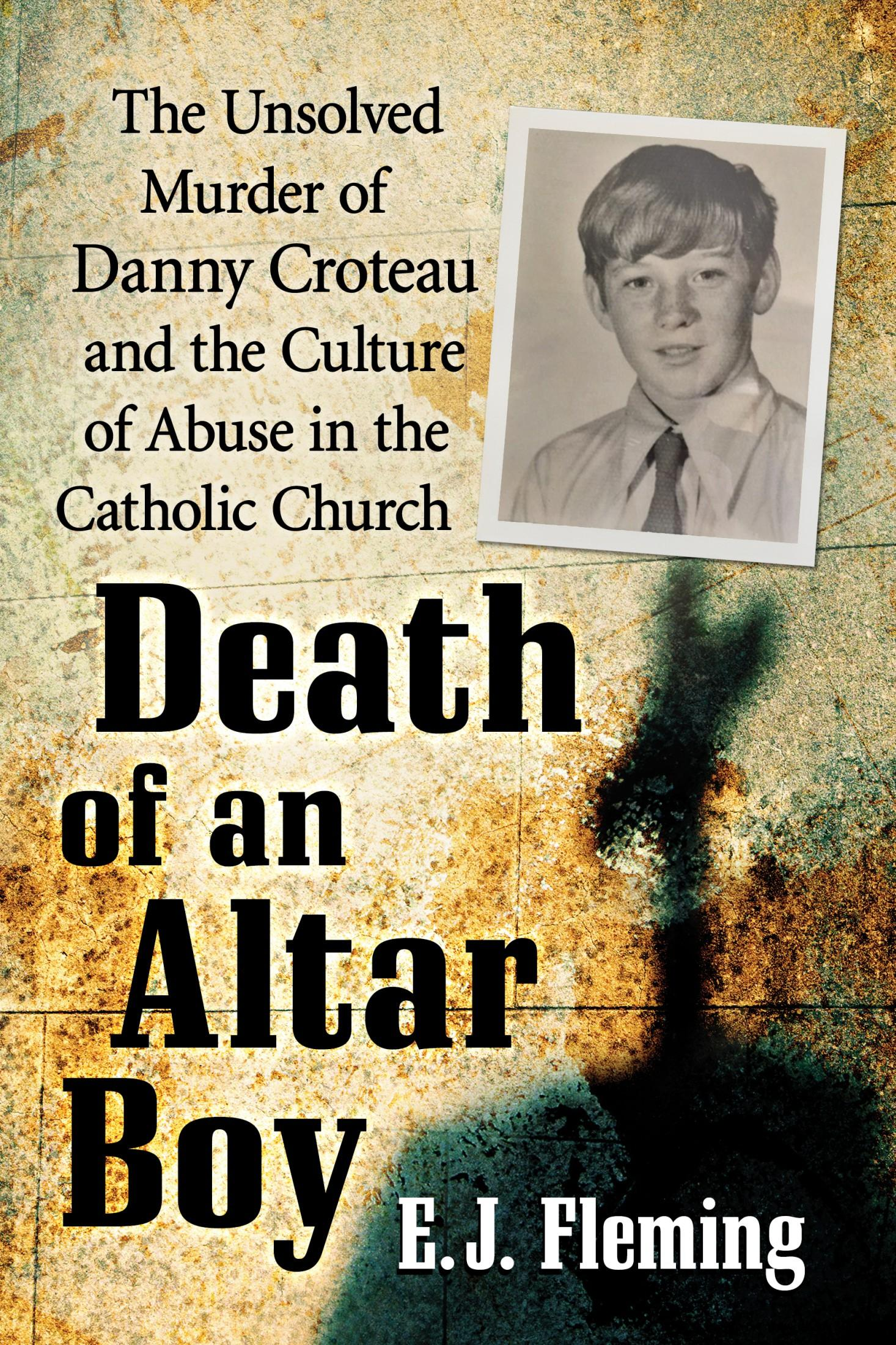 Death of an Altar Boy: The Unsolved Murder of Danny Croteau and the Culture of Abuse in the Catholic Church