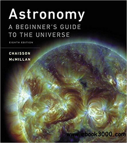 Astronomy: A Beginner's Guide to the Universe, 8 edition