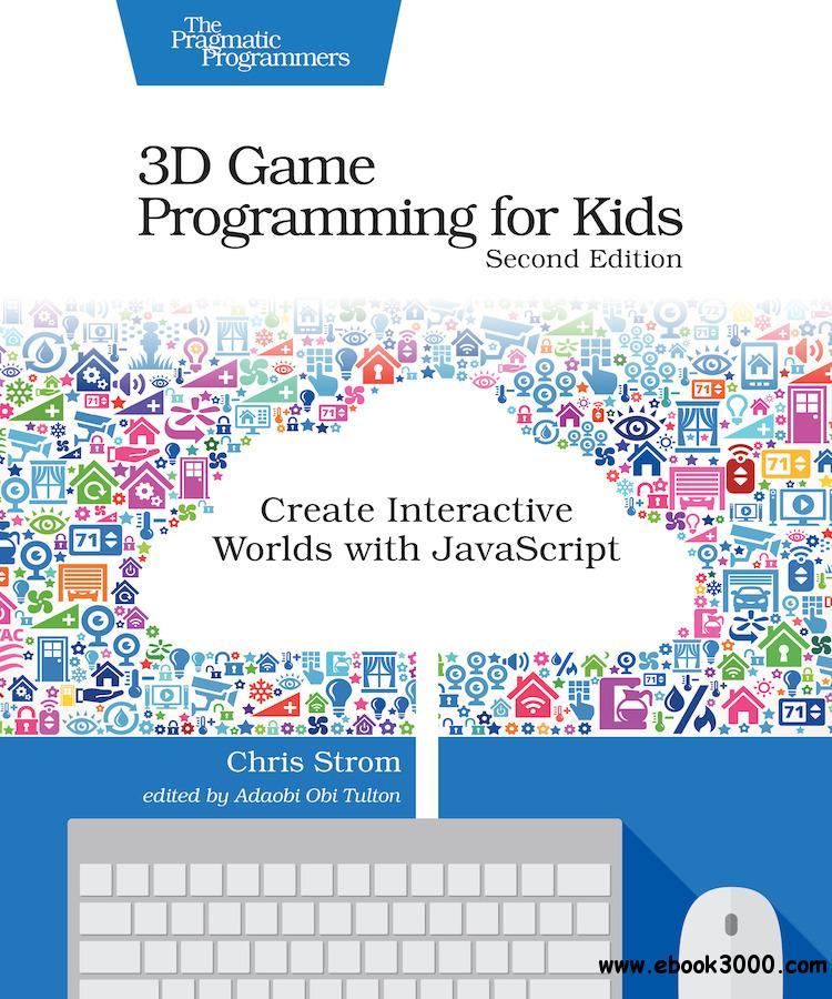 3D Game Programming for Kids: Create Interactive Worlds with JavaScript, 2nd Edition