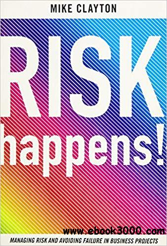 Risk Happens!: Managing Risk and Avoiding Failure in Business Projects