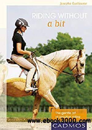 Riding without a bit: The gentle art of sensitive riding (Horses)