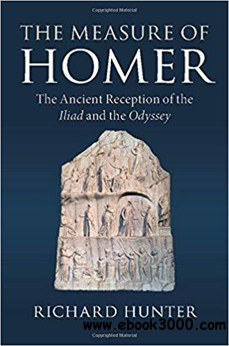 The Measure of Homer: The Ancient Reception of the Iliad and the Odyssey