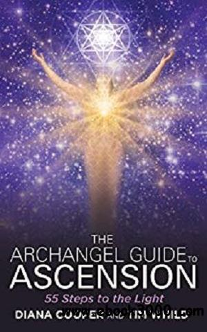 The Archangel Guide to Ascension: 55 Steps to the Light [Kindle Edition]