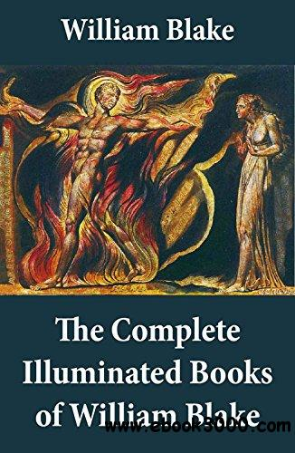 The Complete Illuminated Books of William Blake (Unabridged)
