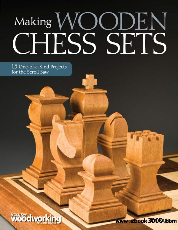 Making Wooden Chess Sets: 15 One-of-a-Kind Projects for the Scroll Saw (Scroll Saw Woodworking & Crafts Book)