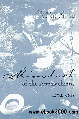 Minstrel of the Appalachians: The Story of Bascom Lamar Lunsford