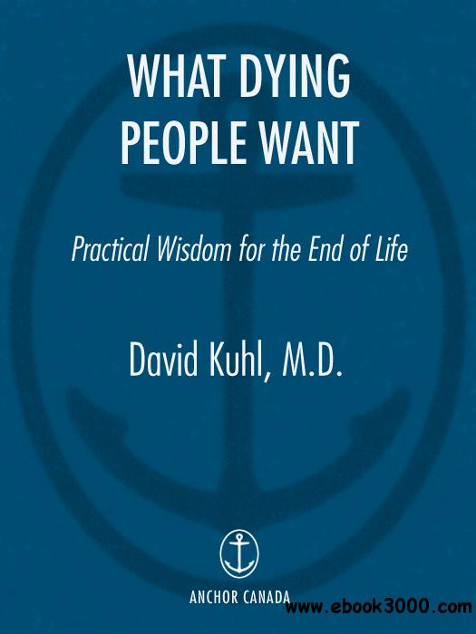 What Dying People Want: Lessons for Living from People Who Are Dying