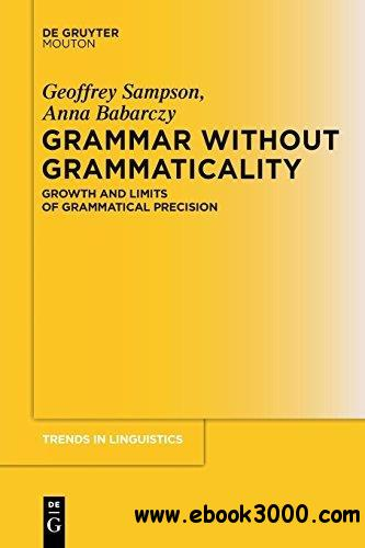 Grammar Without Grammaticality: Growth and Limits of Grammatical Precision