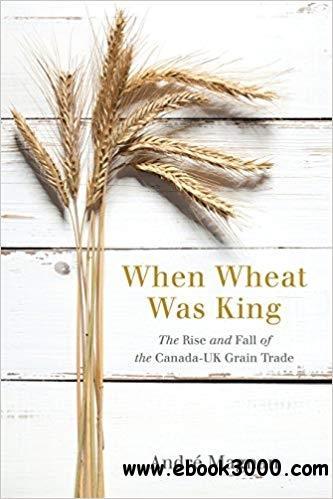 When Wheat Was King: The Rise and Fall of the Canada-UK Grain Trade