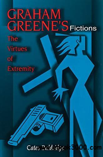 Graham Greene's Fictions: The Virtues of Extremity