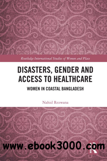 Disasters, Gender and Access to Healthcare : Women in Coastal Bangladesh