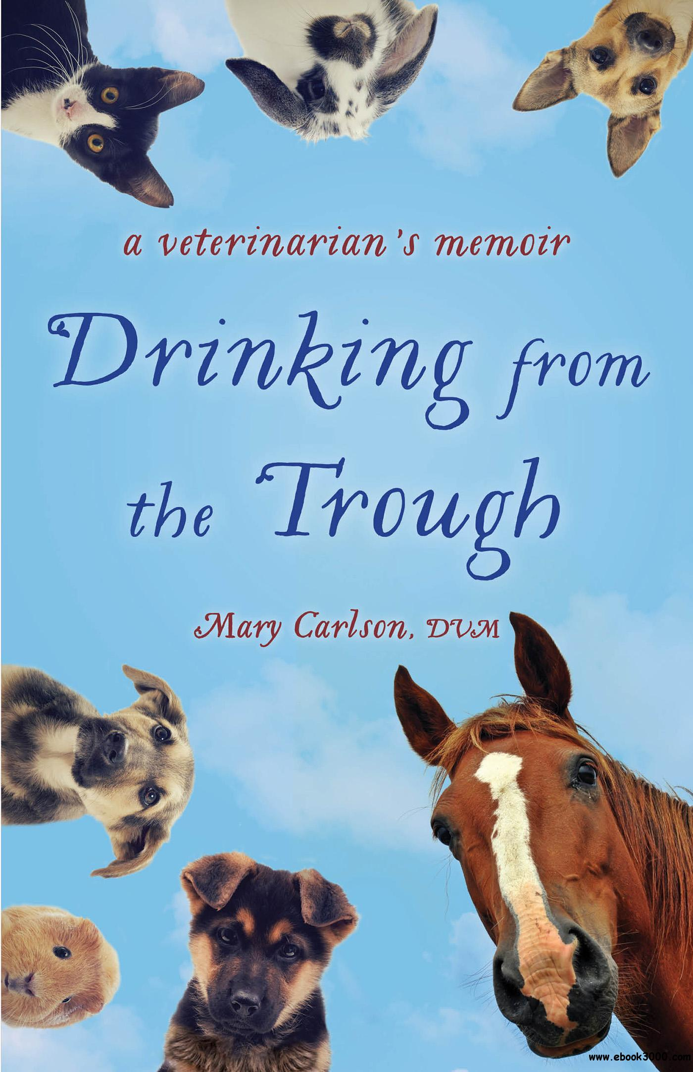 Drinking from the Trough: A Veterinarian's Memoir