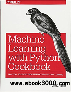 Machine Learning with Python Cookbook : Practical Solutions From Preprocessing to Deep Learning