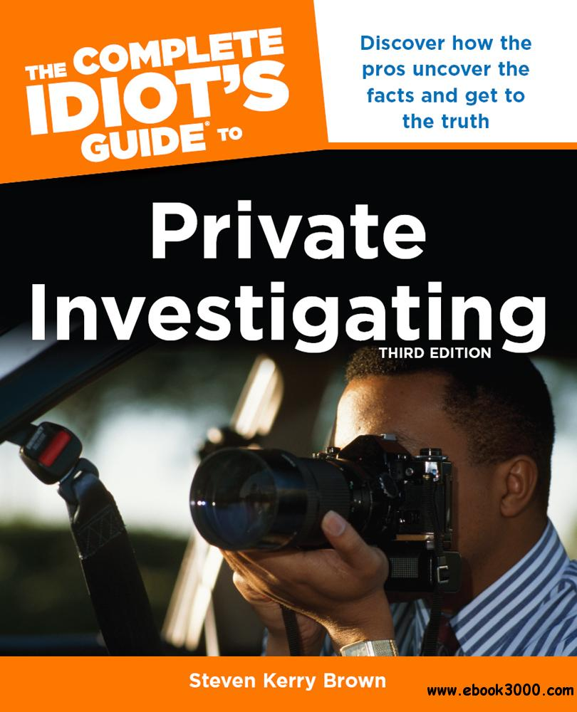The Complete Idiot's Guide to Private Investigating: Discover How the Pros Uncover the Facts and Get to the Truth, 3rd Edition
