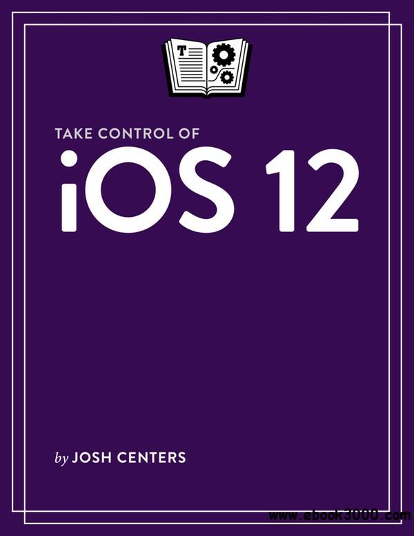 Take Control of iOS 12