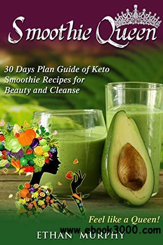 Smoothie Queen: 30 Days Plan Guide of Keto Smoothie Recipes for Beauty and Cleanse