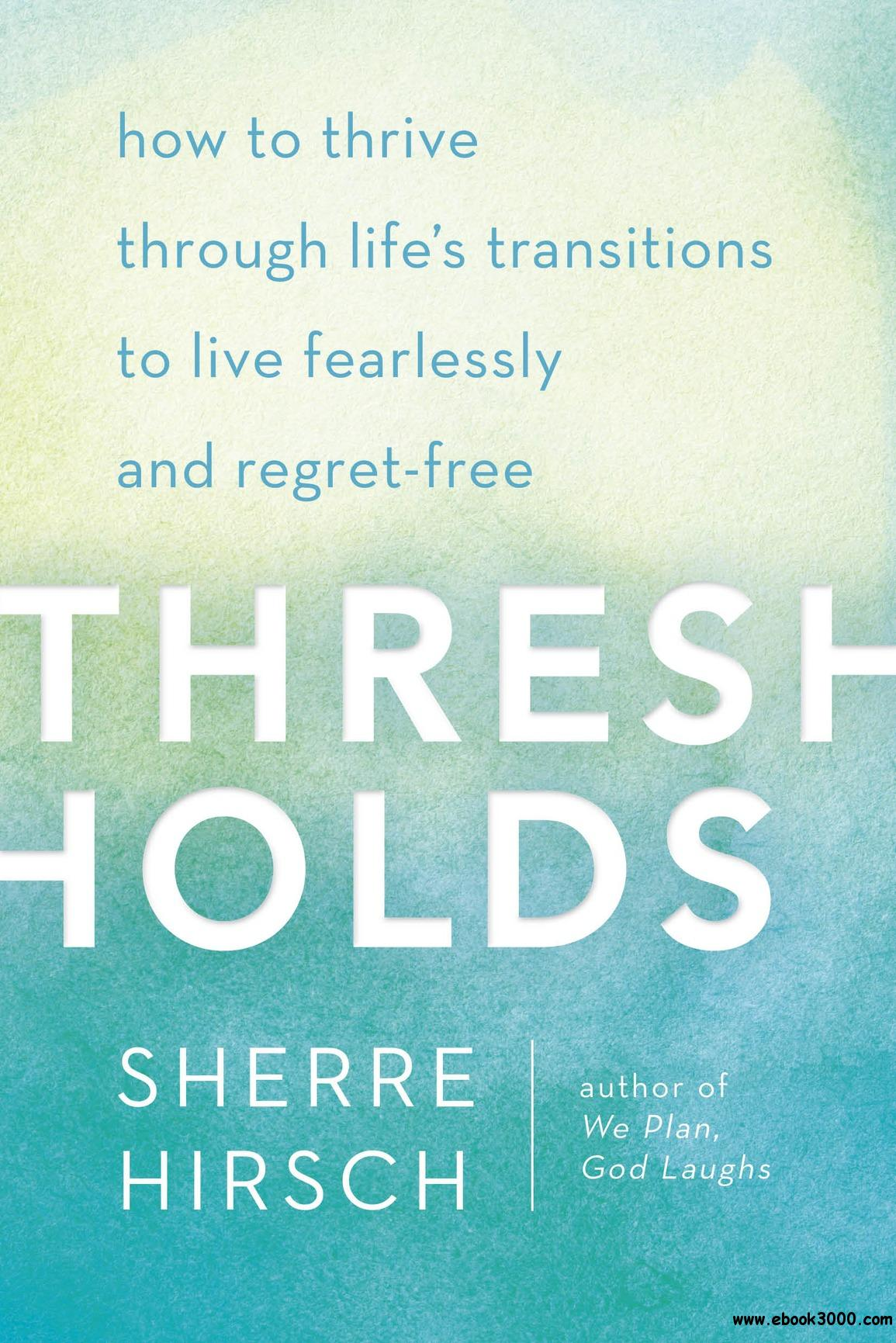 Thresholds: How to Thrive Through Life's Transitions to Live Fearlessly and Regret-Free