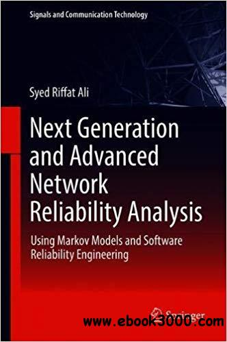 Next Generation and Advanced Network Reliability Analysis: Using Markov Models and Software Reliability Engineering