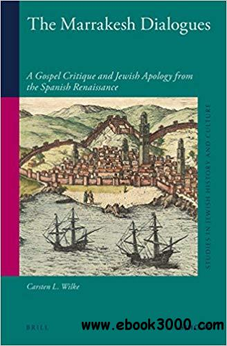The Marrakesh Dialogues: A Gospel Critique and Jewish Apology from the Spanish Renaissance
