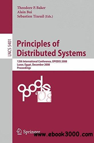 Principles of Distributed Systems: 12th International Conference, OPODIS 2008, Luxor, Egypt, December 15-18, 2008. Proceedings