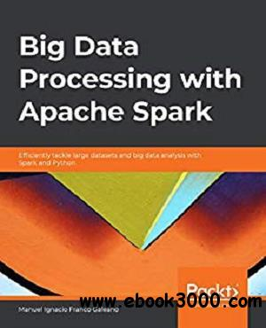 Big Data Processing with Apache Spark: Efficiently tackle large datasets and big data analysis with Spark and Python