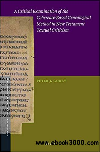 A Critical Examination of the Coherence-Based Genealogical Method in New Testament Textual Criticism