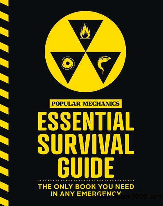 The Popular Mechanics Essential Survival Guide: The Only Book You Need in Any Emergency