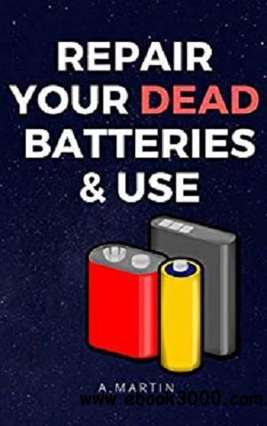 Repair Your Dead Batteries and use: A quick easy and simple ways