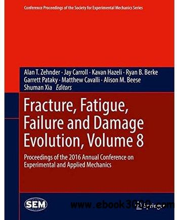 Fracture, Fatigue, Failure and Damage Evolution, Volume 8