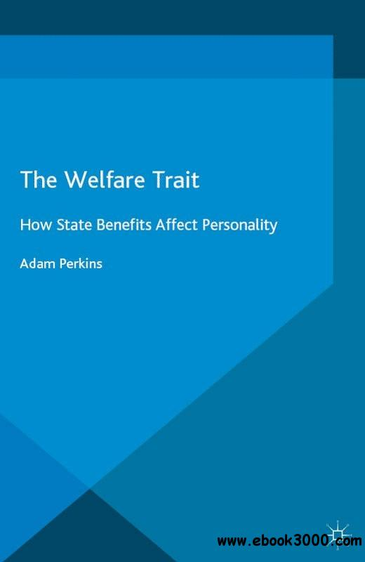 The Welfare Trait: How State Benefits Affect Personality