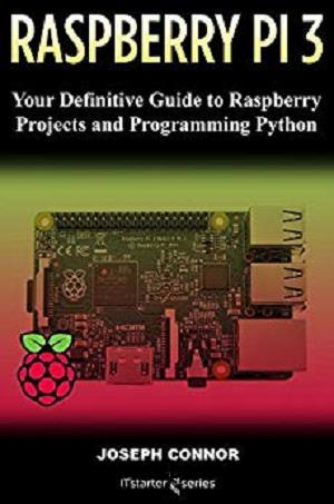 Raspberry PI3: Your Definite Guide to Raspberry Projects and
