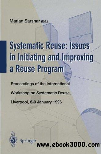 Systematic Reuse: Issues in Initiating and Improving a Reuse Program: Proceedings of the International Workshop on Systematic R